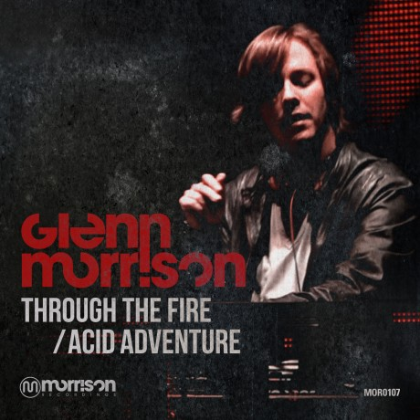 GLENN MORRISON – ACID ADVENTURE / THROUGH THE FIRE